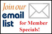 Join our FREE Member Mailing List for Member Specials!